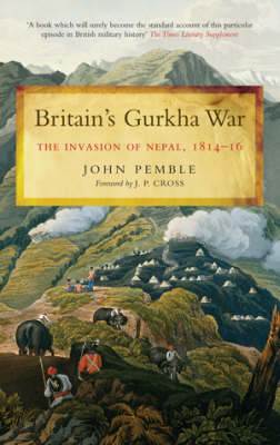 Britain's Gurkha War: the Invasion of Nepal 1814-16 (Hardback)