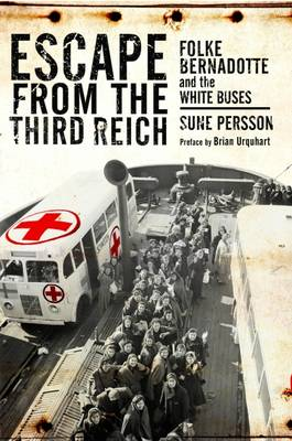 Escape from the Third Reich: Folke Bernadotte and the White Buses (Hardback)