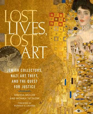 Lost Lives, Lost Art: Jewish Collectors, Nazi Art Theft and the Quest for Justice (Hardback)
