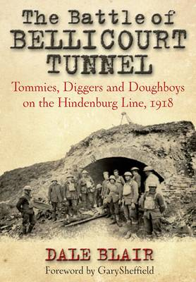 The Battle of Bellicourt Tunnel: Tommies, Diggers and Doughboys on the Hindenburg Line, 1918 (Hardback)