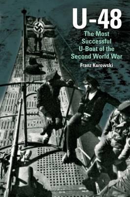 U-48: The Most Successful U-Boat of the Second World War (Hardback)