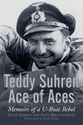 Teddy Suhren, Ace of Aces: Memoirs of a U-Boat Rebel (Hardback)