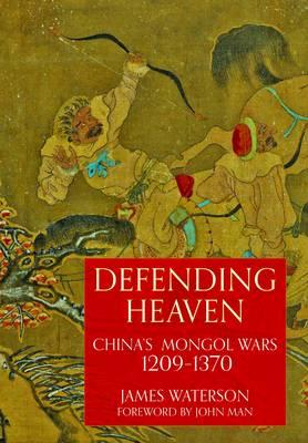 Defending Heaven: China's Mongol Wars, 1209-1370 (Hardback)