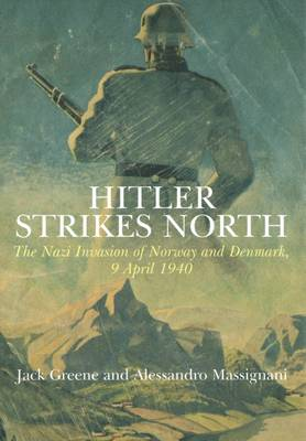 Hitler Strikes North: The Nazi Invasion of Norway & Denmark, April 9, 1940 (Hardback)