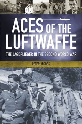 Aces of the Luftwaffe: The Jagdfliegern and Their Tactics of World War II (Hardback)