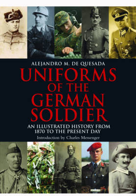 Uniforms of the German Soldier: An Illustrated History from 1870 to the Present Day (Hardback)