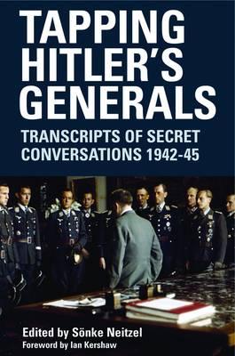 Tapping Hitler's Generals: Transcripts of Secret Conversations 1942 - 45 (Paperback)