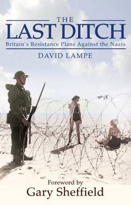 The Last Ditch: Britain's Secret Resistance and the Nazi Invasion Plan (Paperback)