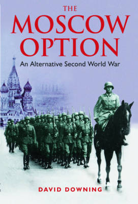 The Moscow Option: An Alternative Second World War (Paperback)