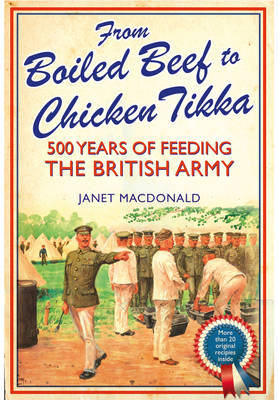 From Boiled Beef to Chicken Tikka: 500 Years of Feeding the British Army (Hardback)