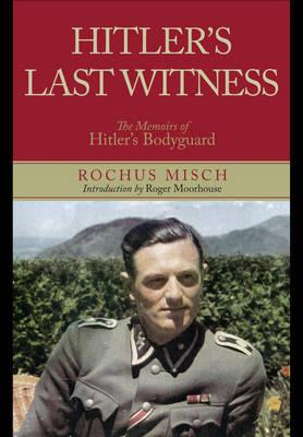 Hitler's Last Witness: The Memoirs of Hitler's Bodyguard (Hardback)