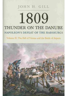 1809 Thunder on the Danube: Napoleon's Defeat of the Hapsburgs, Volume II (Paperback)