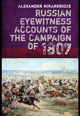Russian Eyewitnesses of the Campaign of 1807 (Hardback)