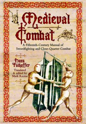 Medieval Combat: A Fifteenth-Century Manual of Swordfighting and Close-Quarter Combat (Paperback)