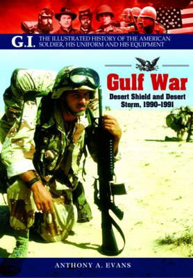 The Gulf War: Desert Shield and Desert Storm, 1990-1991 (Paperback)