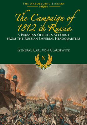 The Campaigns of 1812 in Russia: A Prussian Officer's Account from the Russian Imperial Headquarters (Hardback)