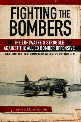 Fighting the Bombers: The Luftwaffe's Struggle Against the Allied Bomber Offensive (Paperback)