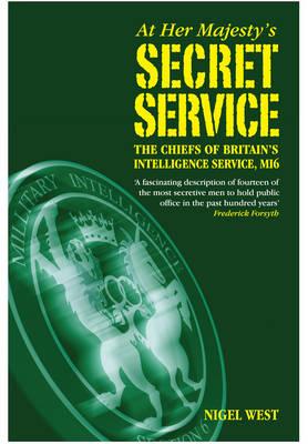 At Her Majesty's Secret Service: The Chiefs of Britain's Intelligence Agency, MI6 (Hardback)
