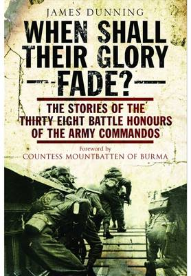 When Shall Their Glory Fade?: The Stories of the Thirty Eight Battle Honours of the Army Commandos (Paperback)