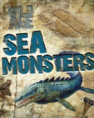 Sea Monsters - Wild Age (Hardback)