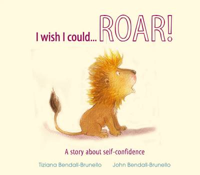 I Wish I Could...Roar!: A Story About Self-confidence - I Wish I Could... (Hardback)