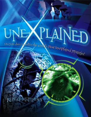 Unexplained: Do You Dare to Solve the World's Most Unexplained Mysteries?