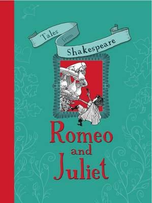 Tales from Shakespeare: Romeo and Juliet - Tales from Shakespeare (Hardback)