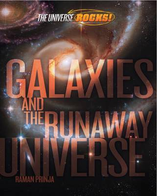 The Universe Rocks: Galaxies and the Runaway Universe - The Universe Rocks (Hardback)