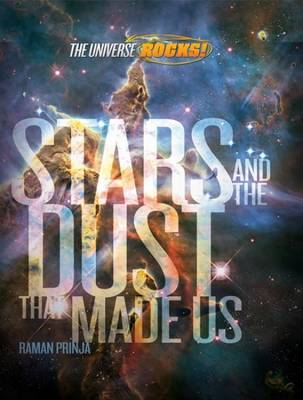 The Universe Rocks: Stars and the Dust That Made Us - The Universe Rocks (Hardback)