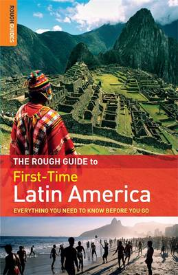 The Rough Guide to First-Time Latin America: Everything You Need to Know Before You Go (Paperback)