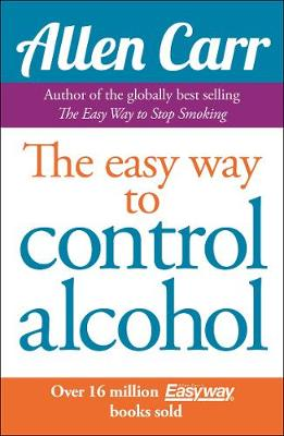 The Easy Way to Control Alcohol - Allen Carr's Easyway (Paperback)