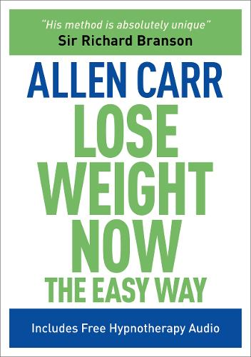 Lose Weight Now The Easy Way: Includes Free Hypnotherapy Audio - Allen Carr's Easyway (Paperback)