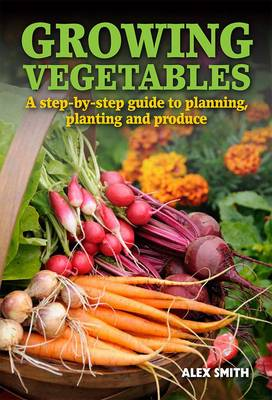 Growing Vegetables: A Step-by-step Guide to Planning, Planting and Produce (Paperback)