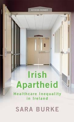 Irish Apartheid: Healthcare Inequality in Ireland (Paperback)