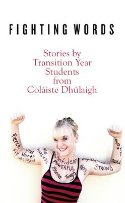 Fighting Words: Stories by Transition Year Students from Colaiste Dhulaigh - Open Door S. (Paperback)