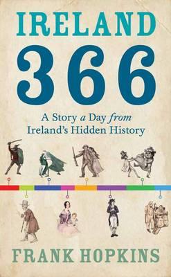 Ireland 366: A Story a Day from Ireland's Hidden History (Hardback)
