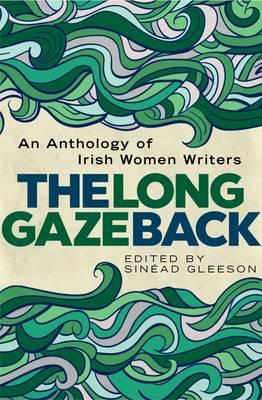 The Long Gaze Back: An Anthology of Irish Women Writers (Hardback)