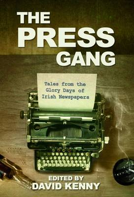 The Press Gang: Tales from the Glory Days of Irish Newspapers (Paperback)