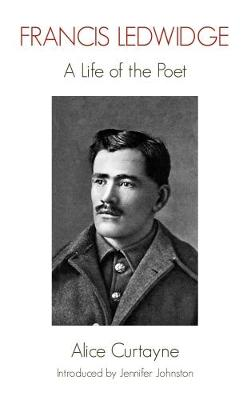 Francis Ledwidge: A Life of the Poet (Paperback)