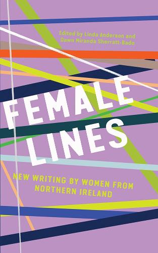 Female Lines: New Writing by Women from Northern Ireland (Hardback)