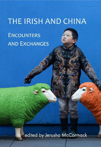 The Irish and China: Encounters and Exchanges (Hardback)