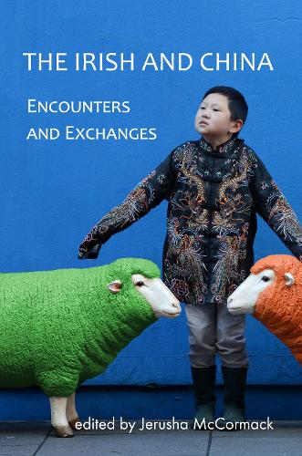 The Irish and China: Encounters and Exchanges (Paperback)