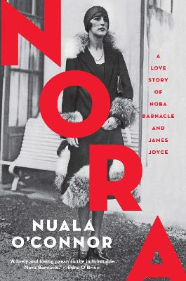 NORA: A Love Story of Nora Barnacle and James Joyce (Paperback)