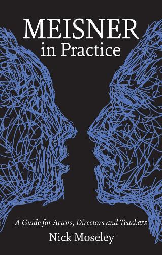 Meisner in Practice: A Guide For Actors, Directors And Teachers (Paperback)