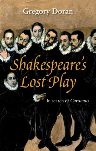 Shakespeare's Lost Play: In Search of Cardenio (Paperback)