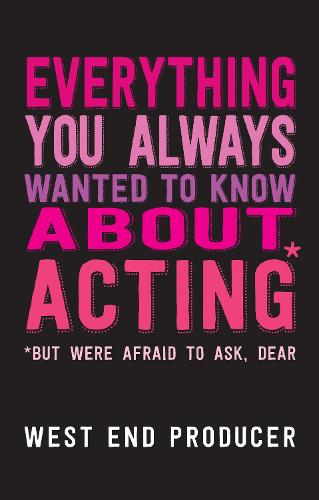 Everything You Always Wanted to Know About Acting (But Were Afraid to Ask, Dear) (Paperback)