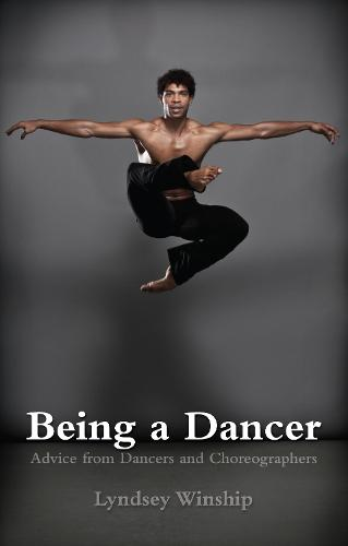 Being a Dancer: Advice from Dancers and Choreographers (Paperback)