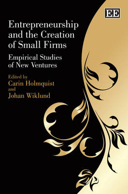 Entrepreneurship and the Creation of Small Firms: Empirical Studies of New Ventures (Hardback)