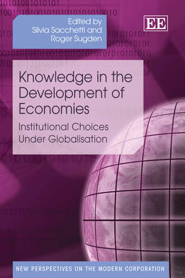 Knowledge in the Development of Economies: Institutional Choices Under Globalisation - New Perspectives on the Modern Corporation Series (Hardback)