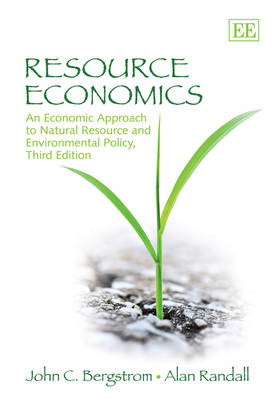 Resource Economics: An Economic Approach to Natural Resource and Environmental Policy (Hardback)